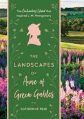 The Landscapes of Anne of Green Gables -The Enchanting Island That Inspired L. M. Montgomery