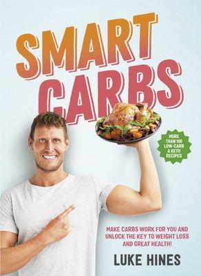 Smart Carbs: Make Carbs Work for You and Unlock the Secret to Weight Loss and Great Health