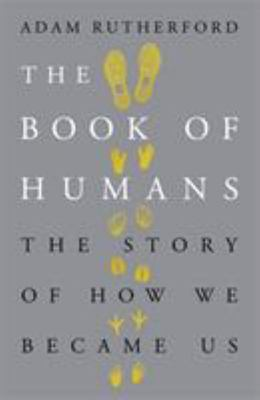 The Book of Humans - The Story of How We Became Us