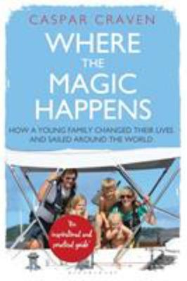 Where the Magic Happens - How We Changed Our Lives and Sailed the World