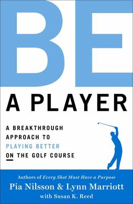 Be a Player - How to Become a Better Golfer Every Time You Play
