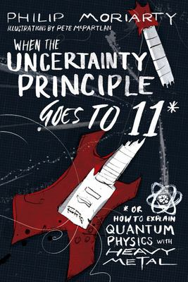 When the Uncertainty Principle Goes up To 11 - Or How to Explain Quantum Physics with Heavy Metal