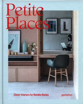 Petite Places - Clever Interiors for Humble Homes