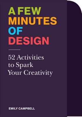 A Few Minutes of Design - 52 Activities to Spark Your Creativity