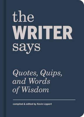 The Writer Says - Quotes, Quips, and Words of Wisdom