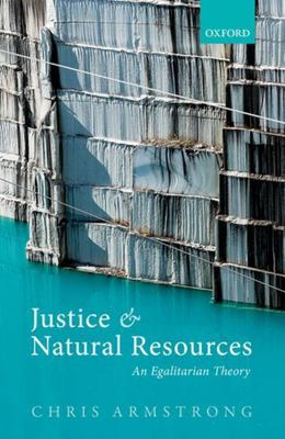 Justice and Natural Resources - An Egalitarian Theory