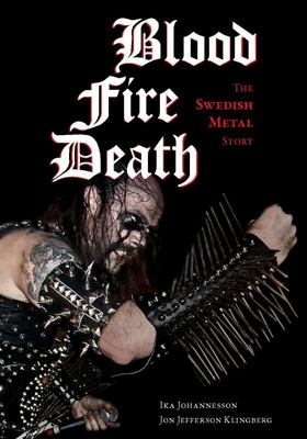Blood, Fire, Death - The Swedish Metal Story