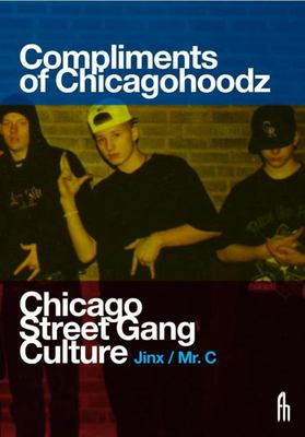 Compliments of Chicagohoodz - The Art and Design of Chicago Street Gangs