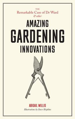 Remarkable Case of Dr Ward: And Other Amazing Garden Innovations