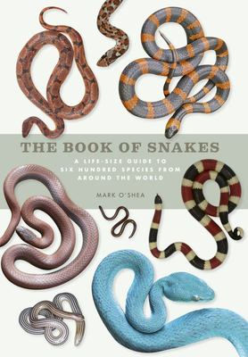 The Book of Snakes - A Life-Size Guide to Six Hundred Species from Around the World
