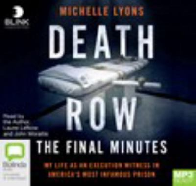 Death Row: the Final Minutes - My Life As an Execution Witness in America's Most Infamous Prison