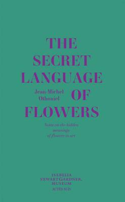 The Secret Language of Flowers - Notes on the Hidden Meanings of Flowers in Art