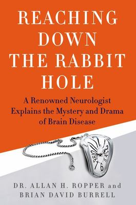 Reaching down the Rabbit Hole - A Renowned Neurologist Explains the Mystery and Drama of Brain Disease