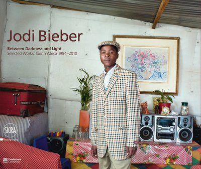 Jodi Bieber: Between Darkness and Light - Selected Works: South Africa 1994-2010