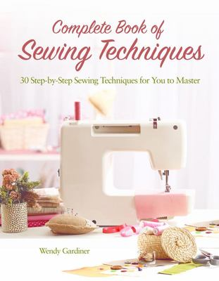 Complete Book of Sewing Techniques - 30 Step-By-Step Sewing Techniques for You to Master