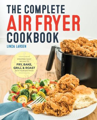 The Complete Air Fryer CookbookAmazingly Easy Recipes to Fry, Bake, Grill, and Roast with Your Air Fryer