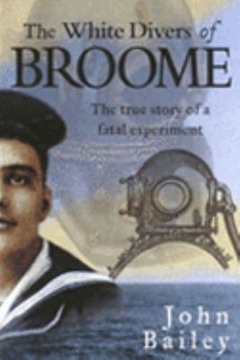 The White Divers of Broome : The True Story of a Fatal Experiment