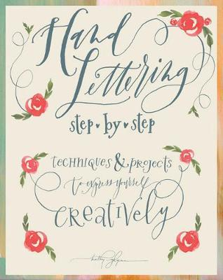 Hand Lettering Step by Step : Techniques & Projects to Express Yourself Creatively