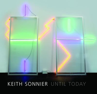Keith Sonnier - Until Today