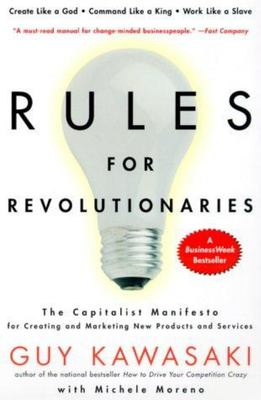 Rules for Revolutionaries - The Capitalist Manifesto for Creating and Marketing New Products and Services