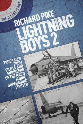 The Lightning Boys 2 - More True Tales from Pilots and Crew of the English Electric Lightning