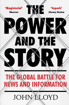 The Power and the Story - The Global Battle for News and Information
