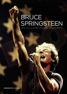 Bruce Springsteen - An Illustrated Biography