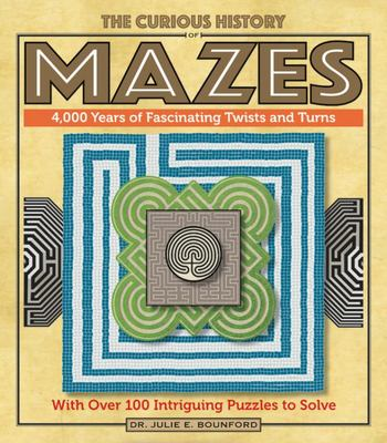 The Curious History of Mazes - 100 Puzzles from Then and Now