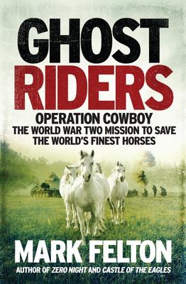 Ghost Riders - The Secret Wartime Mission to Save the World's Most Precious Horses