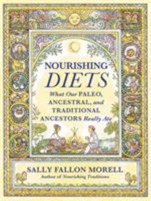 Nourishing Diets - What Our Paleo, Ancestral and Traditional Ancestors Really Ate