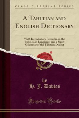 A Tahitian and English Dictionary, with Introductory Remarks on the Polynesian Language, and a Short Grammar of the Tahitian Dialect - With an Appendix Containing a List of Foreign Words Used in the Tahitian Bible, in Commerce, etc;, with the Sources From
