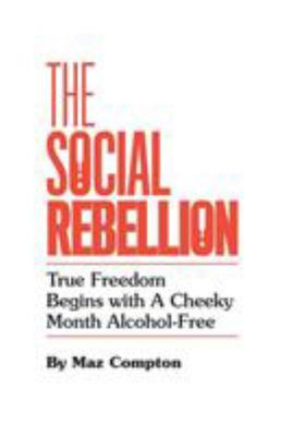 The Social Rebellion - True Freedom Begins with a Cheeky Month Alcohol-Free
