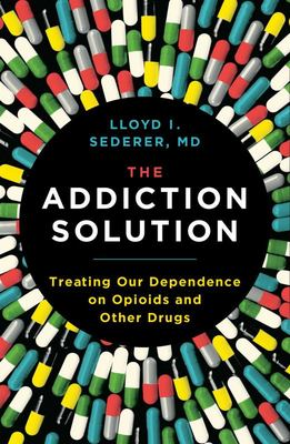 The Addiction Solution: How to Treat Our Dependence on Opioids and Other Drugs
