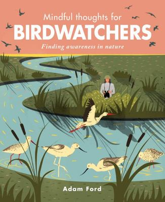 Mindful Thoughts for Birdwatchers - Finding Awareness in Nature