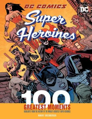 DC Comics Heroines: 100 Greatest Moments