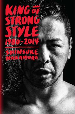 King of Strong Style - 1980-2014
