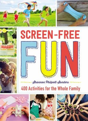 Screen-Free Fun - 400 Activities for the Whole Family