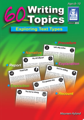 60 Writing Topics - Exploring Text Types Ages 8–10 - Middle RIC-0659
