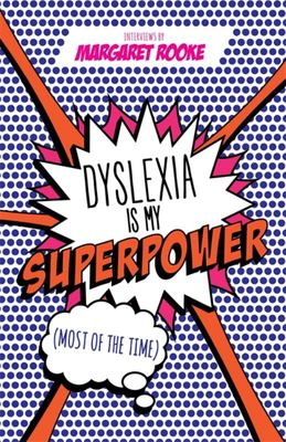 Dyslexia is my Superpower! (Most of the Time)