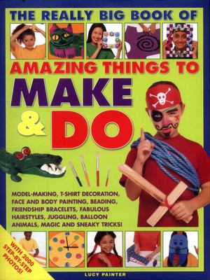 Really Big Book of Amazing Things to Make & Do