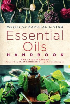 Essential Oils Handbook - Remedies for Natural Living