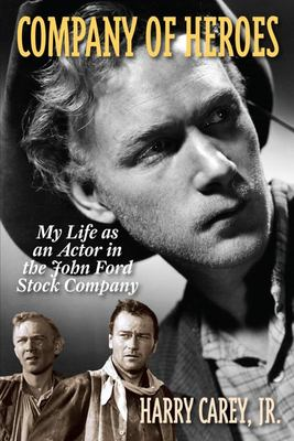 Company of Heroes - My Life As an Actor in the John Ford Stock Company