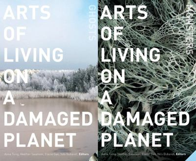 Arts of Living on a Damaged Planet Ghosts and Monsters of the Anthropocene