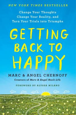 Getting Back to Happy - Change Your Thoughts, Change Your Reality, and Turn Your Trials into Triumphs
