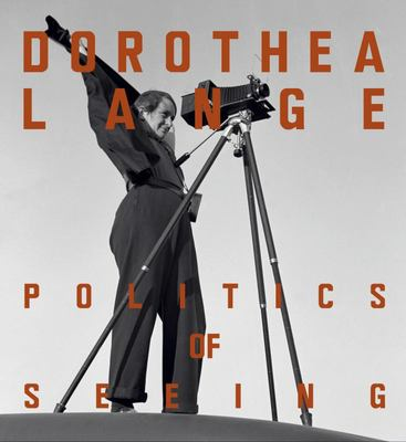 Dorothea Lange - The Politics of Seeing
