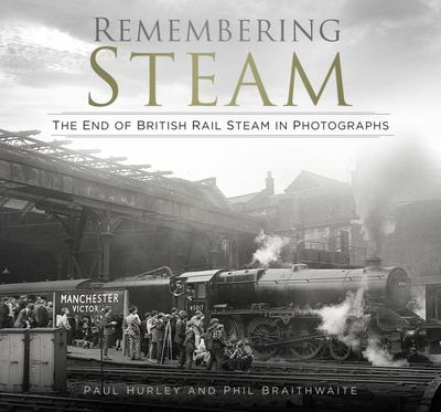 Remembering Steam - The End of British Rail Steam in Photographs