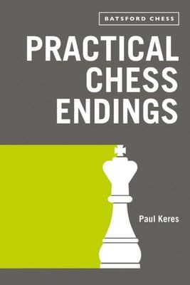 Practical Chess Endings - With Modern Chess Notation