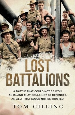 The Lost Battalions - A Battle That Could Not Be Won an Island That Could Not Be Defended. an Ally That Could Not Be Trusted