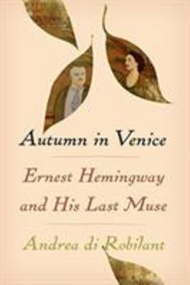 Autumn in Venice - Ernest Hemingway and His Last Muse