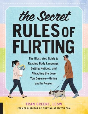 Secret Rules of Flirting - Flirt Fearlessly, Get Noticed, and Attract the Love You Deserve